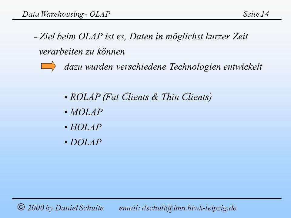- Ziel beim OLAP ist es, Daten in möglichst kurzer Zeit
