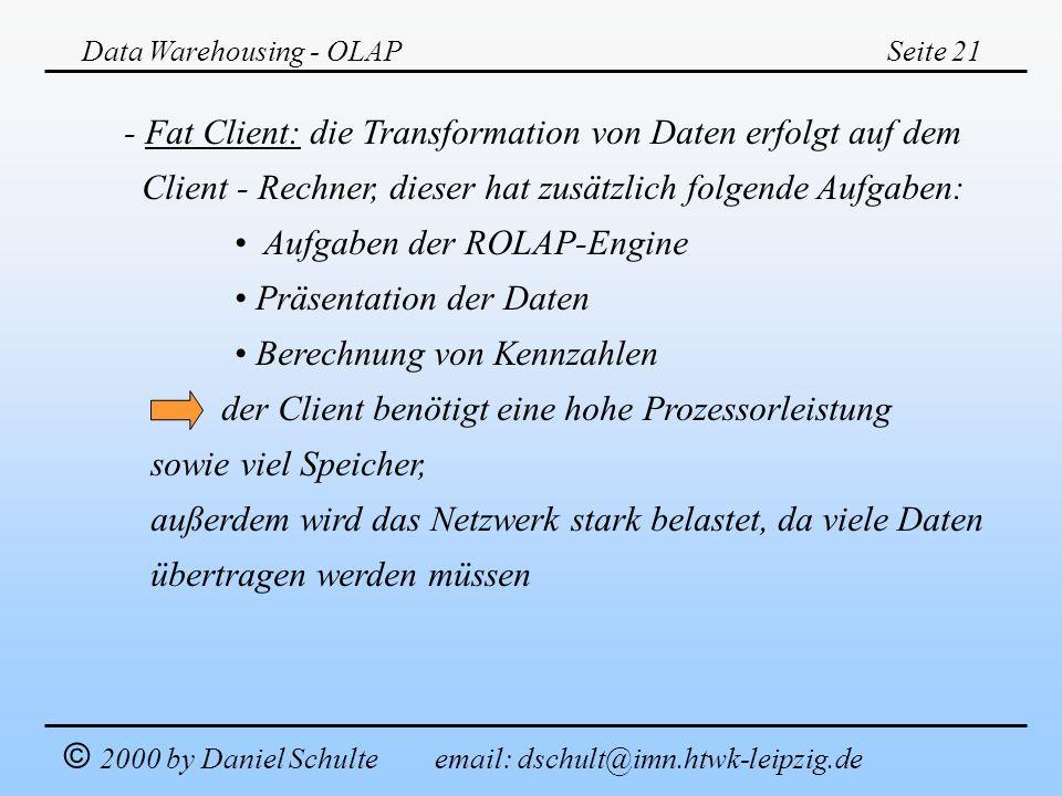 - Fat Client: die Transformation von Daten erfolgt auf dem