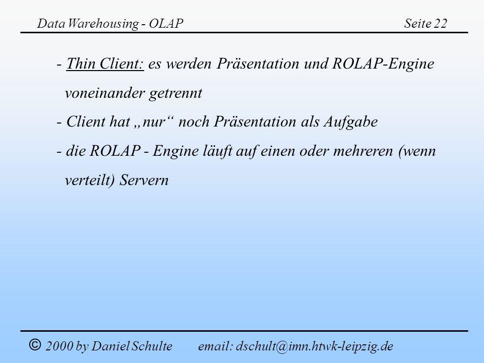- Thin Client: es werden Präsentation und ROLAP-Engine