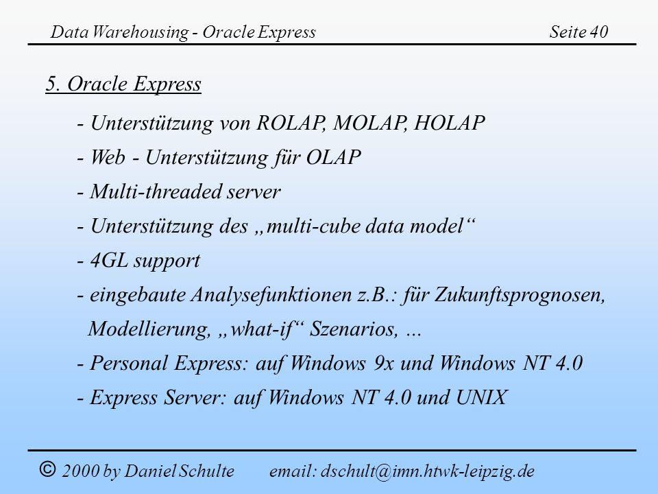 - Unterstützung von ROLAP, MOLAP, HOLAP - Web - Unterstützung für OLAP