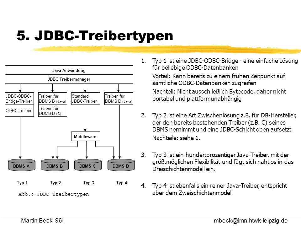 5. JDBC-Treibertypen 1. Typ 1 ist eine JDBC-ODBC-Bridge - eine einfache Lösung für beliebige ODBC-Datenbanken.