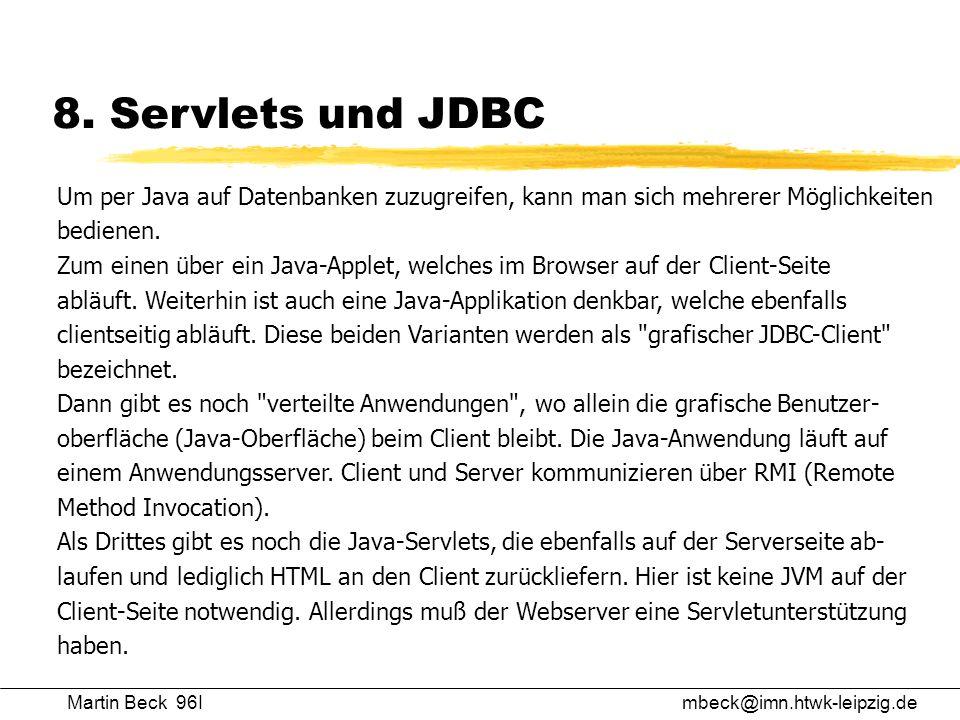 8. Servlets und JDBC Um per Java auf Datenbanken zuzugreifen, kann man sich mehrerer Möglichkeiten.