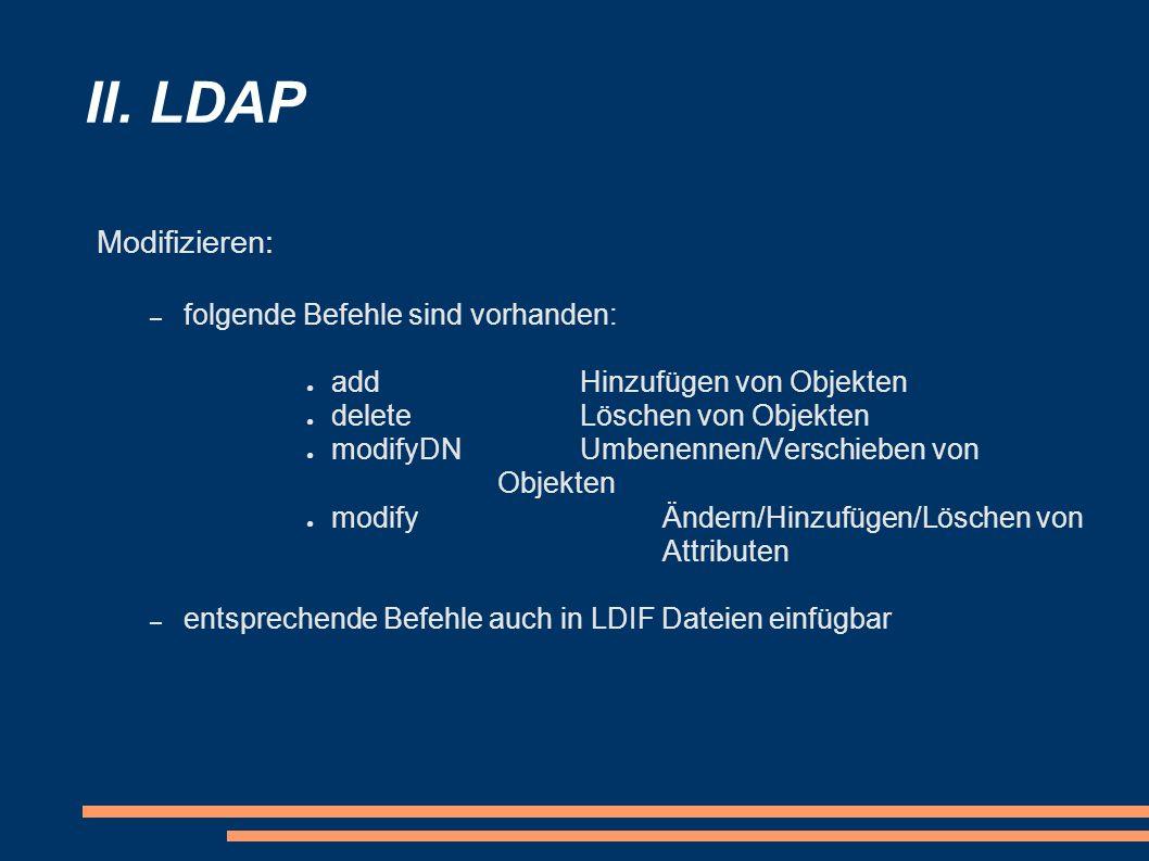 II. LDAP Modifizieren: folgende Befehle sind vorhanden:
