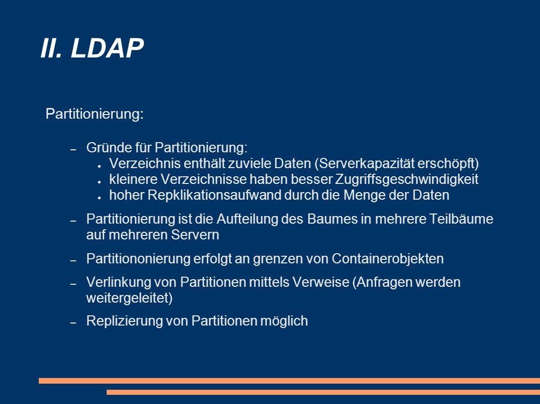 II. LDAP Partitionierung: Gründe für Partitionierung: