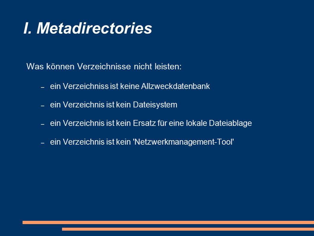 I. Metadirectories Was können Verzeichnisse nicht leisten:
