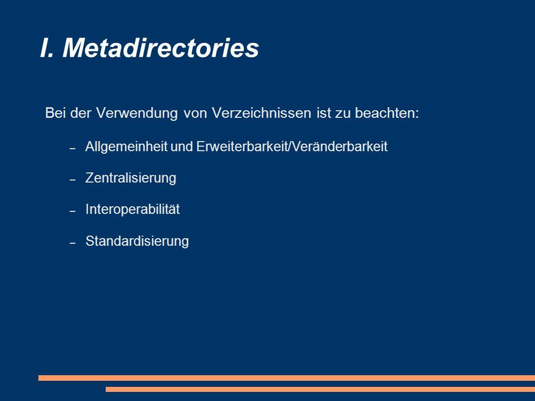 I. Metadirectories Bei der Verwendung von Verzeichnissen ist zu beachten: Allgemeinheit und Erweiterbarkeit/Veränderbarkeit.