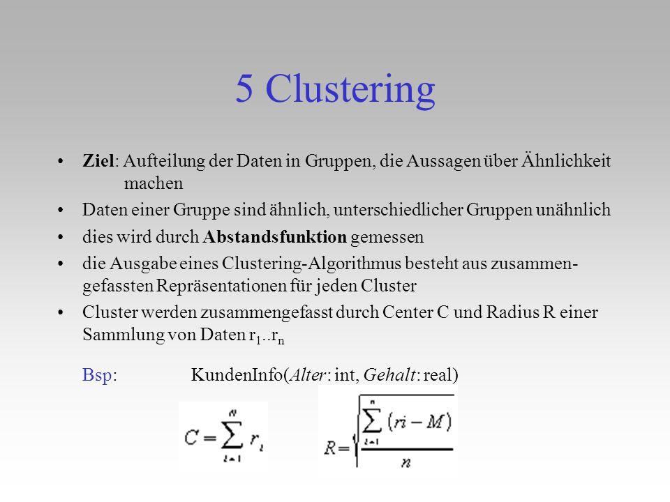 5 Clustering Ziel: Aufteilung der Daten in Gruppen, die Aussagen über Ähnlichkeit machen.