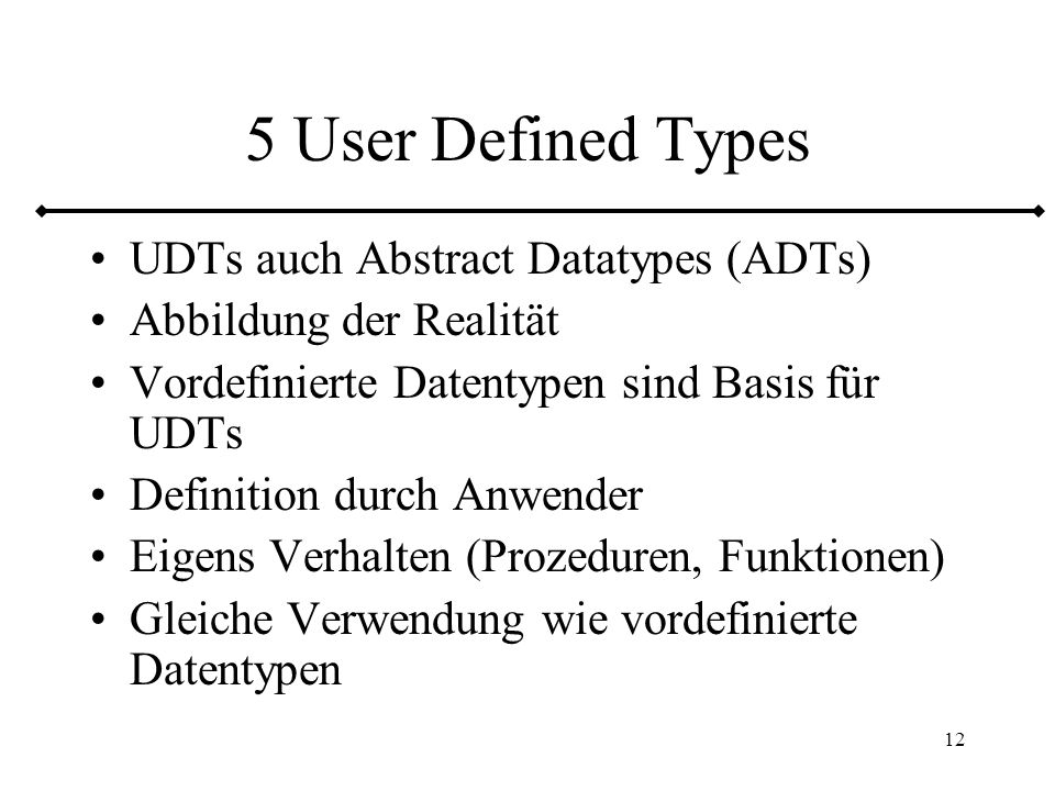 5 User Defined Types UDTs auch Abstract Datatypes (ADTs)