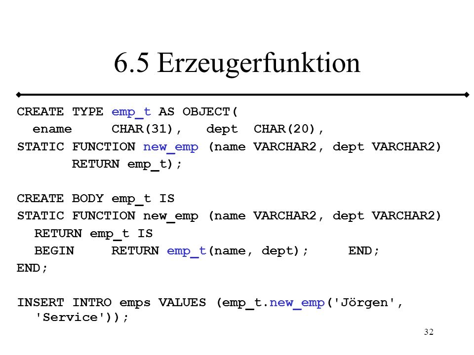 6.5 Erzeugerfunktion CREATE TYPE emp_t AS OBJECT(