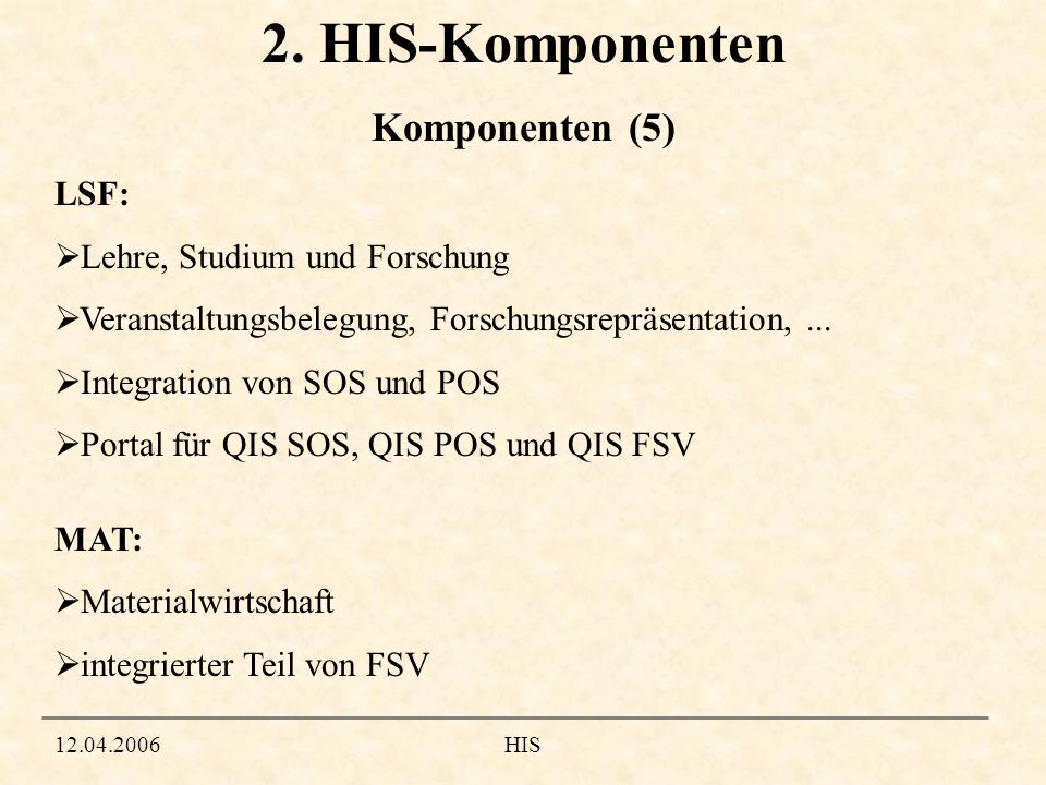 2. HIS-Komponenten Komponenten (5) LSF: Lehre, Studium und Forschung