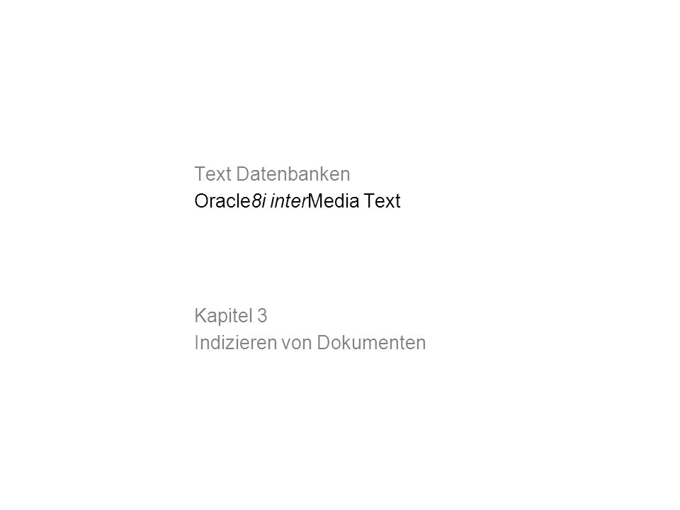 Text Datenbanken Oracle8i interMedia Text Kapitel 3 Indizieren von Dokumenten