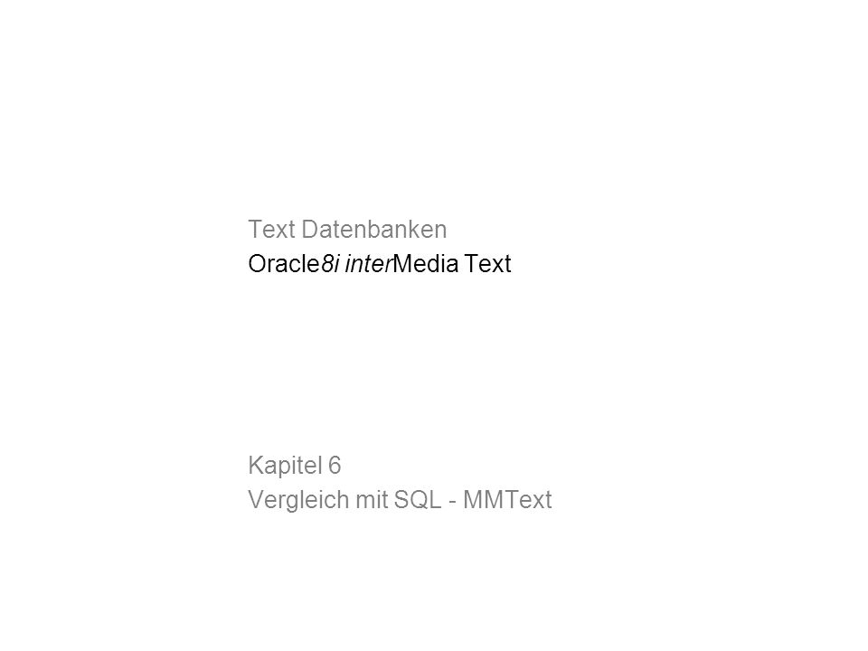 Text Datenbanken Oracle8i interMedia Text Kapitel 6 Vergleich mit SQL - MMText