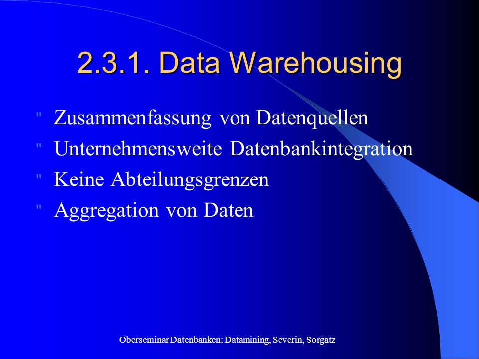 2.3.1. Data Warehousing Zusammenfassung von Datenquellen