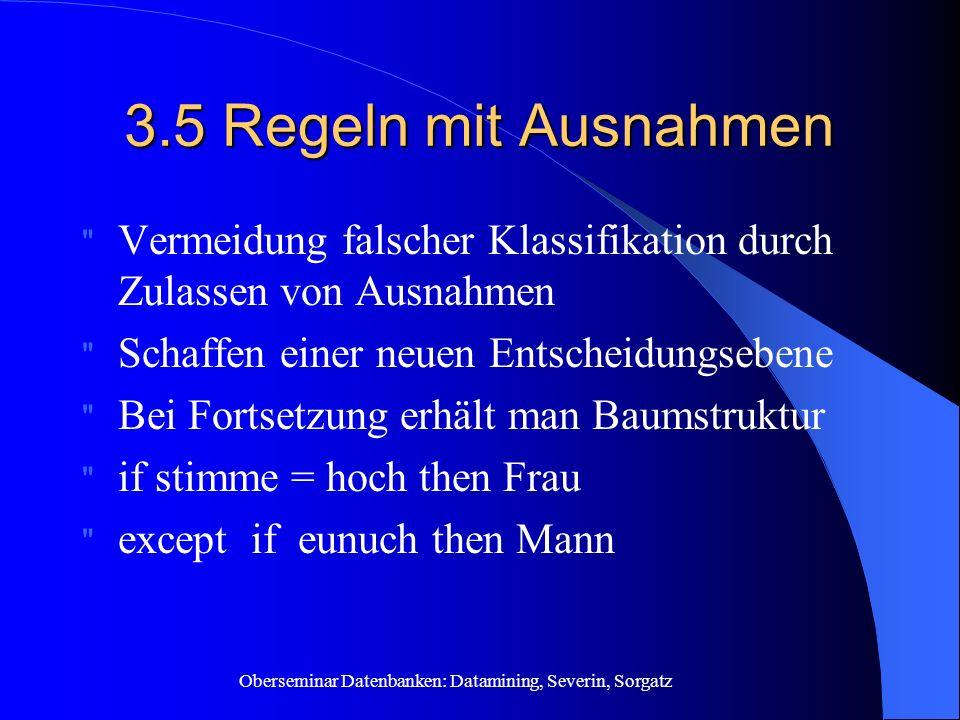 3.5 Regeln mit Ausnahmen Vermeidung falscher Klassifikation durch Zulassen von Ausnahmen. Schaffen einer neuen Entscheidungsebene.