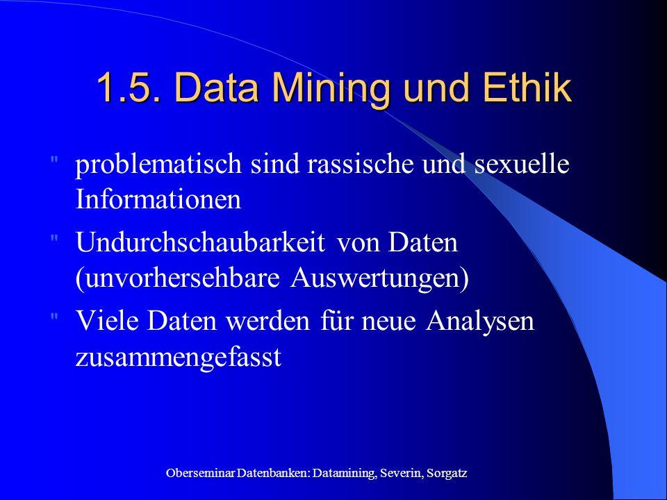 1.5. Data Mining und Ethik problematisch sind rassische und sexuelle Informationen. Undurchschaubarkeit von Daten (unvorhersehbare Auswertungen)