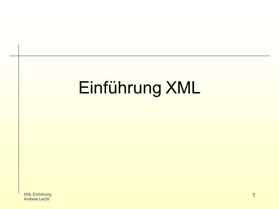 Einführung XML XML Einführung Andreas Leicht