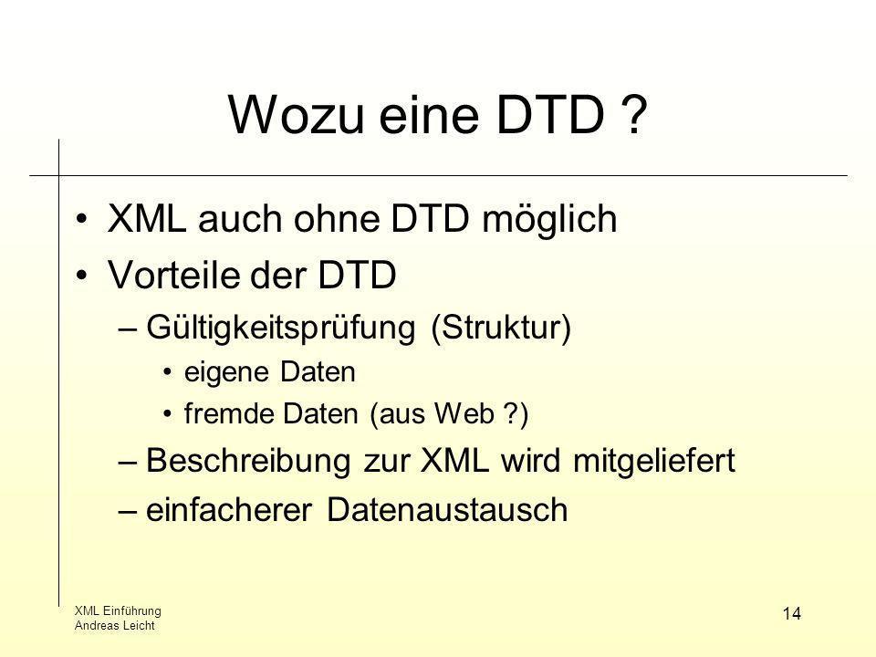Wozu eine DTD XML auch ohne DTD möglich Vorteile der DTD