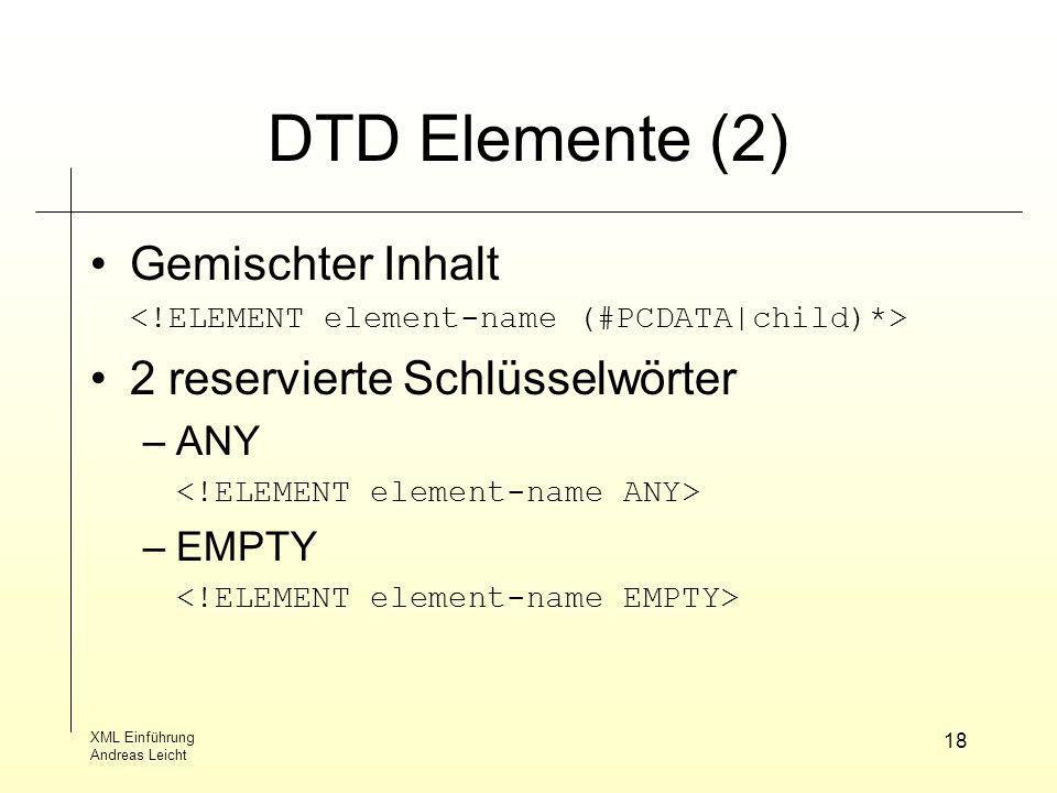 DTD Elemente (2) Gemischter Inhalt 2 reservierte Schlüsselwörter ANY