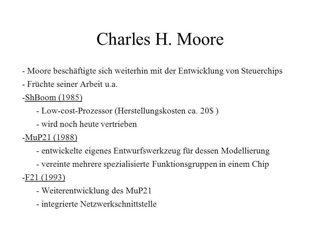 Charles H. Moore - Moore beschäftigte sich weiterhin mit der Entwicklung von Steuerchips. - Früchte seiner Arbeit u.a.