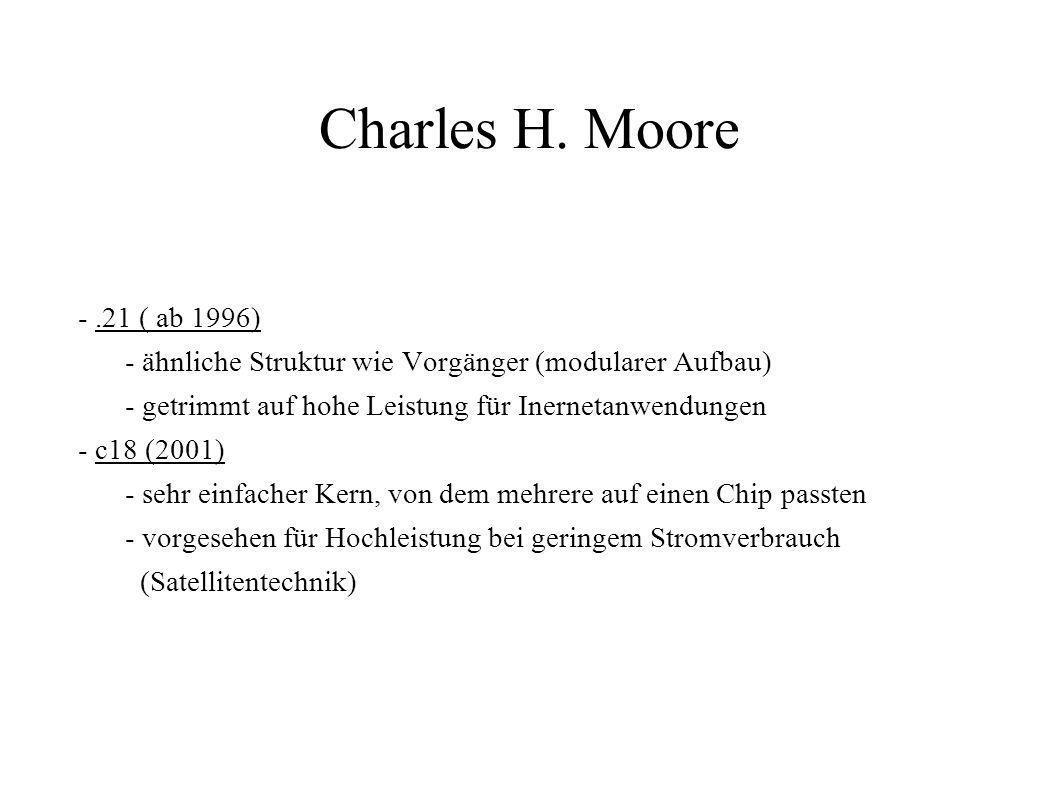 Charles H. Moore - ähnliche Struktur wie Vorgänger (modularer Aufbau)
