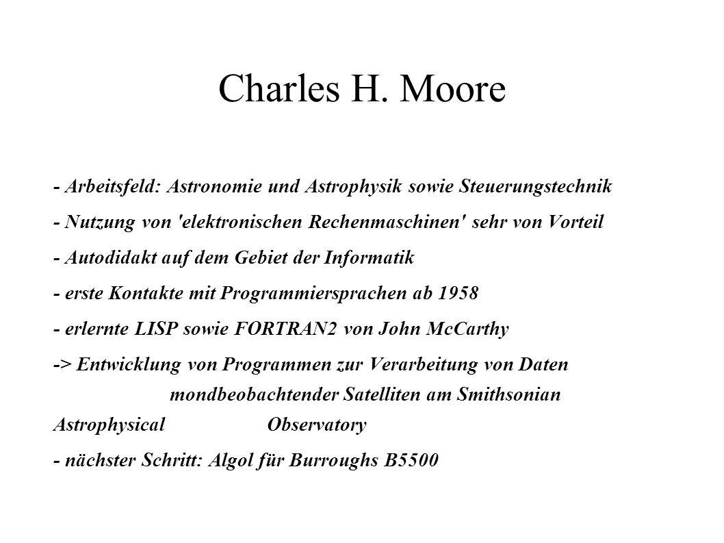 Charles H. Moore - Arbeitsfeld: Astronomie und Astrophysik sowie Steuerungstechnik. - Nutzung von elektronischen Rechenmaschinen sehr von Vorteil.
