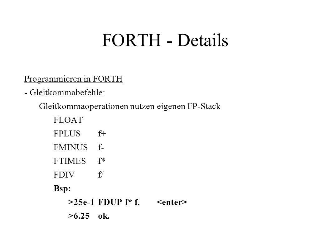 FORTH - Details Programmieren in FORTH - Gleitkommabefehle: