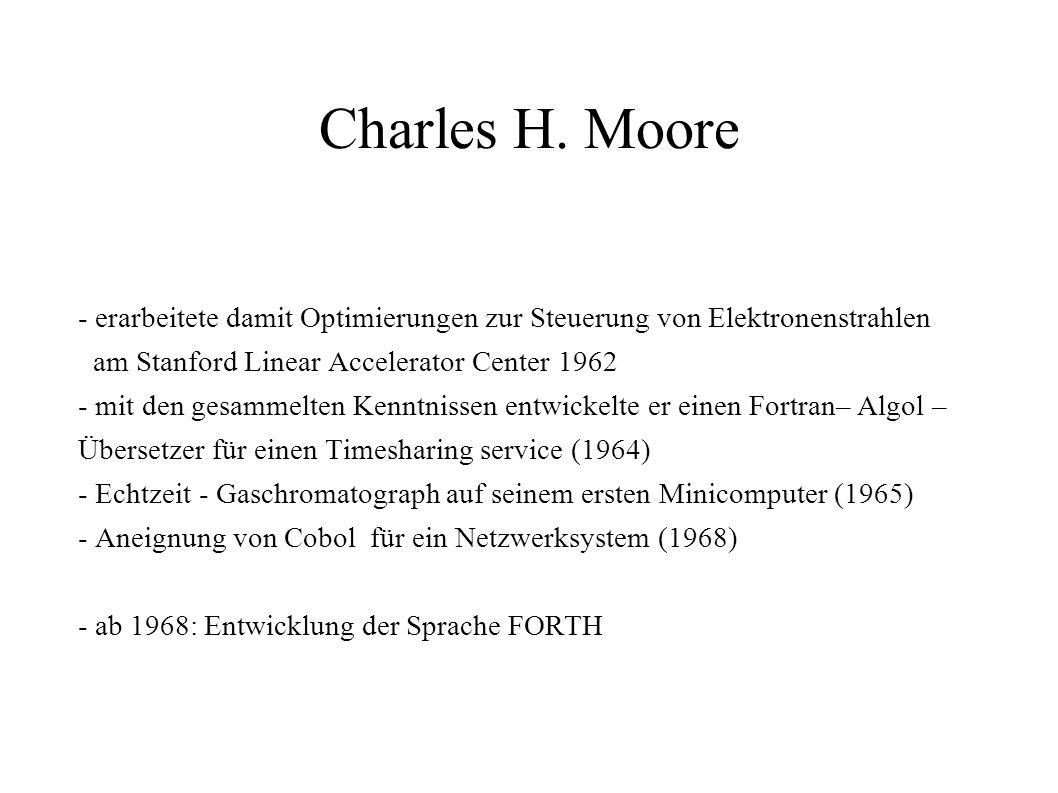 Charles H. Moore - erarbeitete damit Optimierungen zur Steuerung von Elektronenstrahlen. am Stanford Linear Accelerator Center 1962.