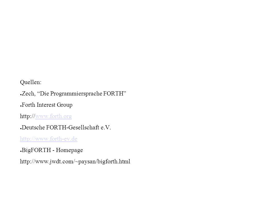 Quellen: Zech, Die Programmiersprache FORTH Forth Interest Group. http://www.forth.org. Deutsche FORTH-Gesellschaft e.V.