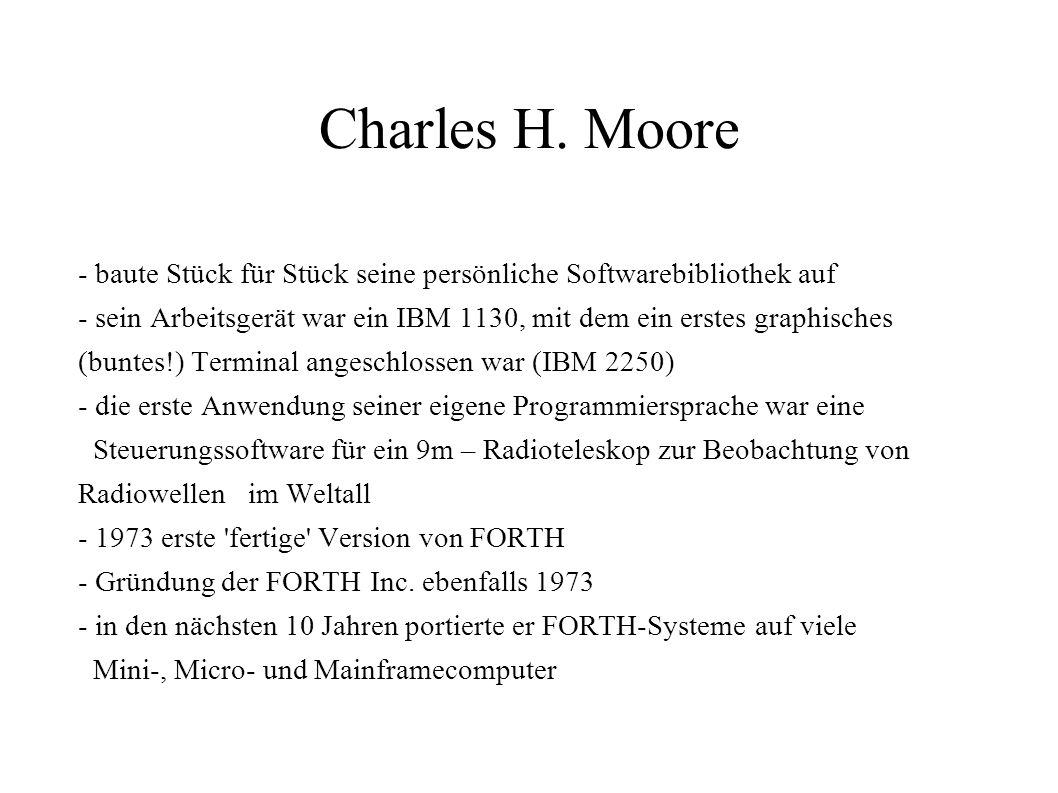 Charles H. Moore - baute Stück für Stück seine persönliche Softwarebibliothek auf.