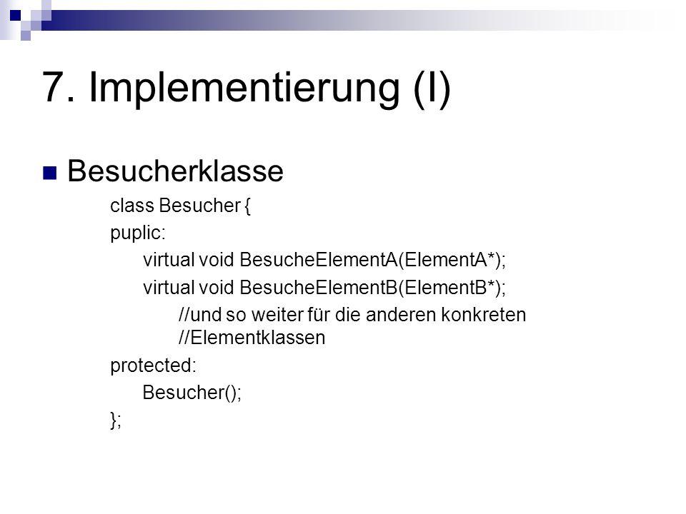 7. Implementierung (I) Besucherklasse class Besucher { puplic: