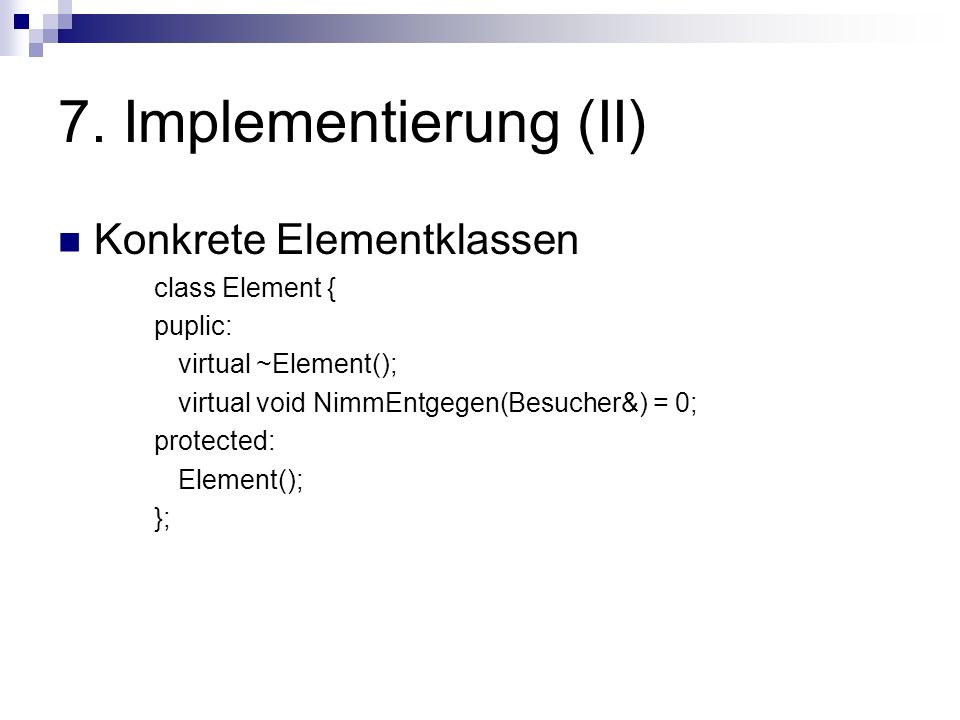 7. Implementierung (II) Konkrete Elementklassen class Element {