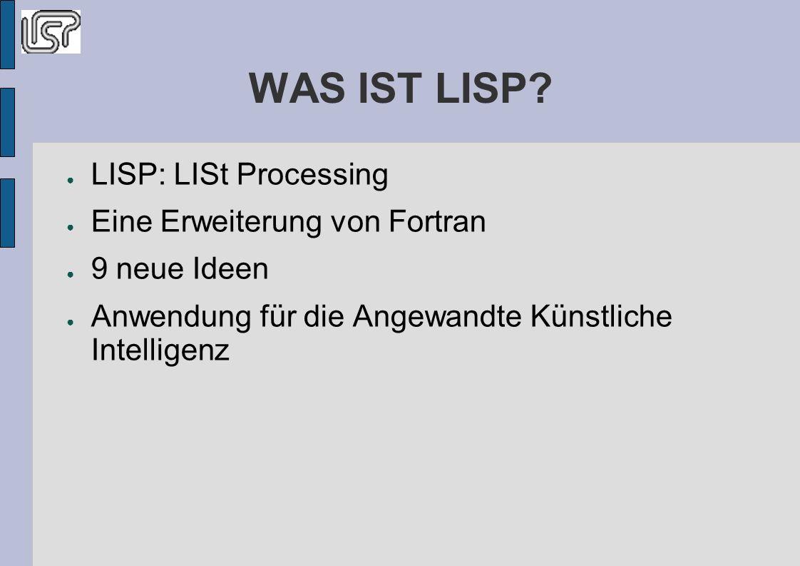 WAS IST LISP LISP: LISt Processing Eine Erweiterung von Fortran