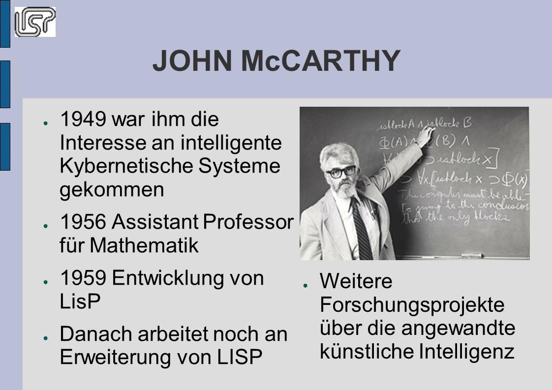 JOHN McCARTHY 1949 war ihm die Interesse an intelligente Kybernetische Systeme gekommen. 1956 Assistant Professor für Mathematik.