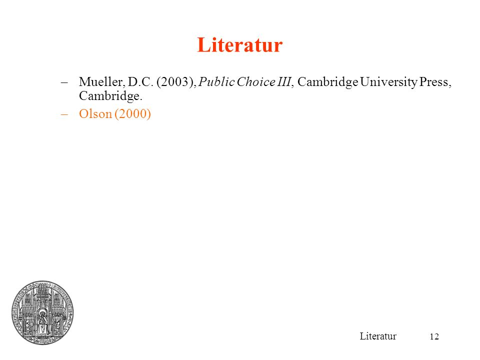 Literatur Mueller, D.C. (2003), Public Choice III, Cambridge University Press, Cambridge. Olson (2000)