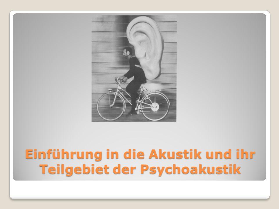 Einführung in die Akustik und ihr Teilgebiet der Psychoakustik