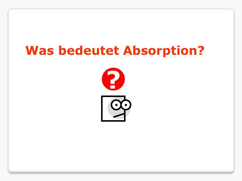 Was bedeutet Absorption