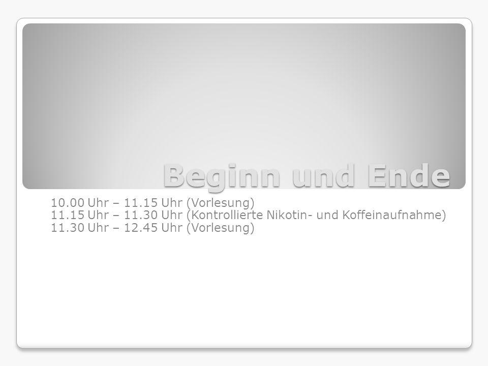 Beginn und Ende 10.00 Uhr – 11.15 Uhr (Vorlesung)