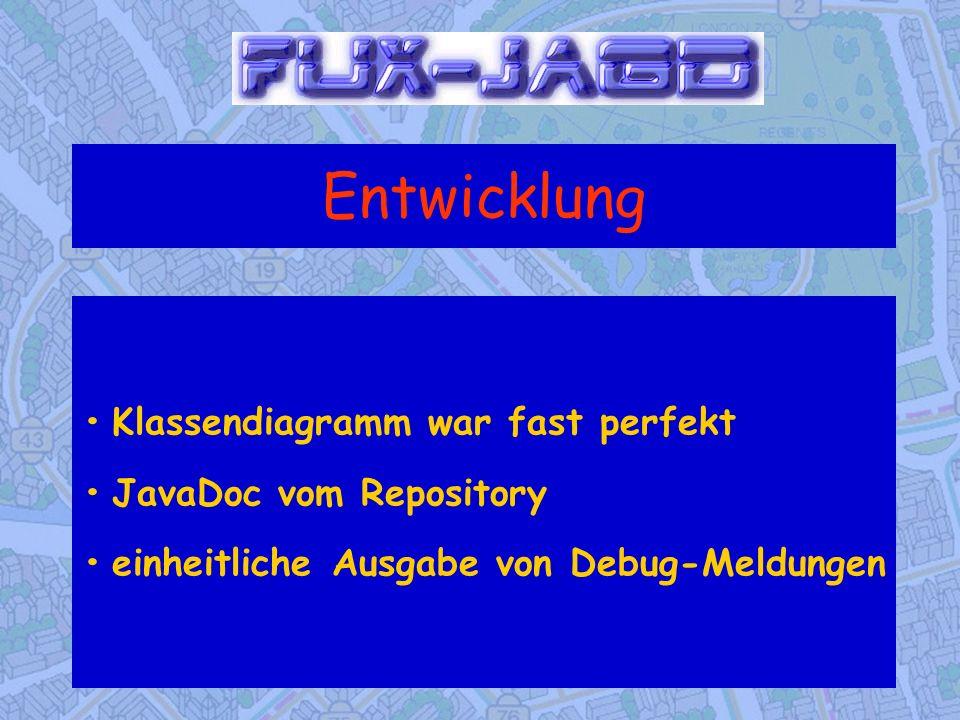 Entwicklung • Klassendiagramm war fast perfekt • JavaDoc vom Repository • einheitliche Ausgabe von Debug-Meldungen.