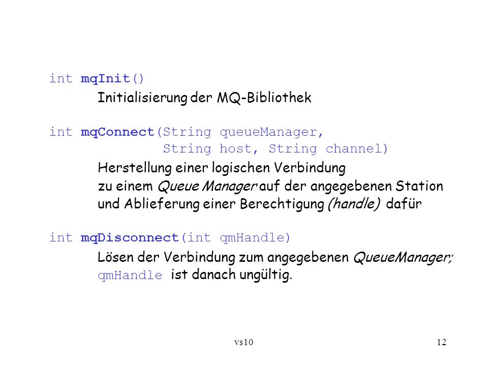 Initialisierung der MQ-Bibliothek int mqConnect(String queueManager,