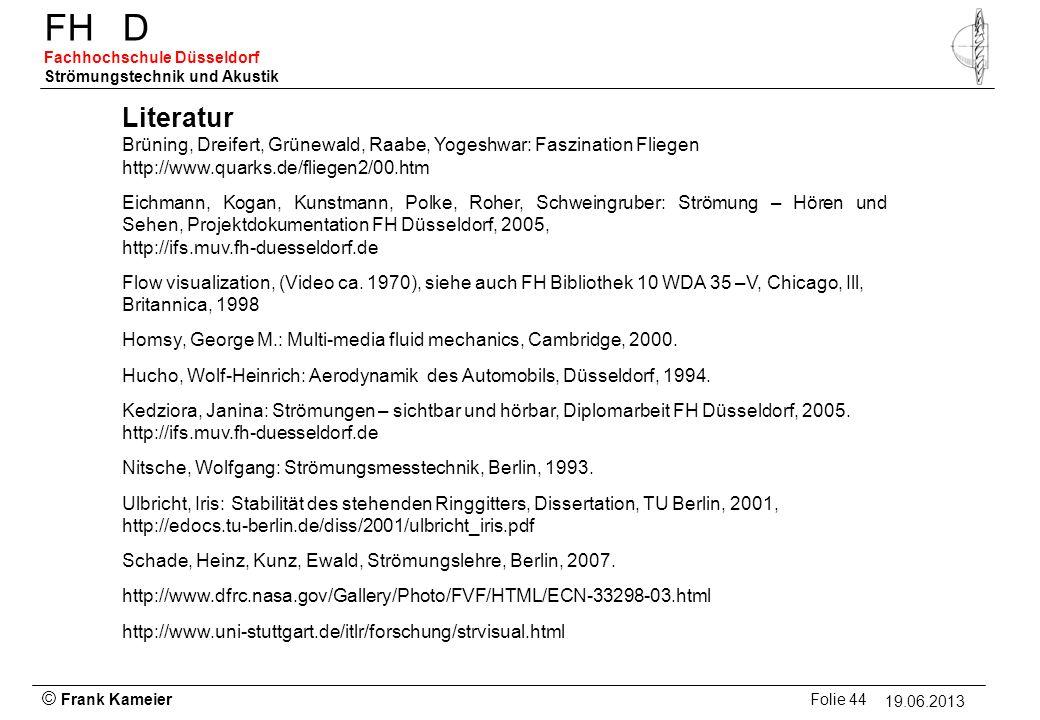 Literatur Brüning, Dreifert, Grünewald, Raabe, Yogeshwar: Faszination Fliegen. http://www.quarks.de/fliegen2/00.htm.