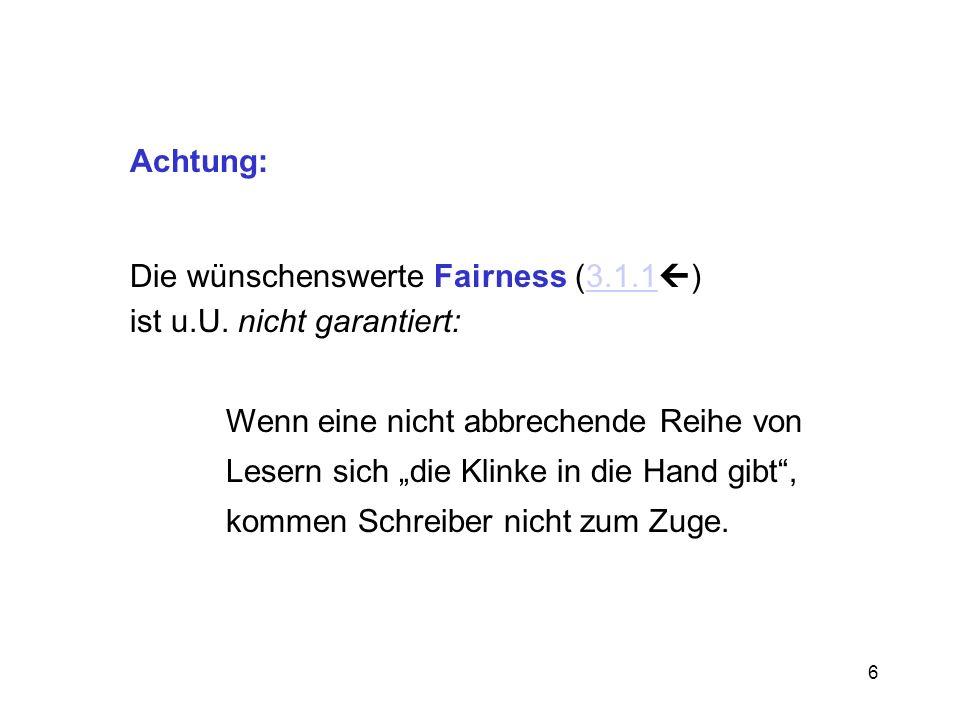 Achtung:Die wünschenswerte Fairness (3.1.1) ist u.U. nicht garantiert: Wenn eine nicht abbrechende Reihe von.
