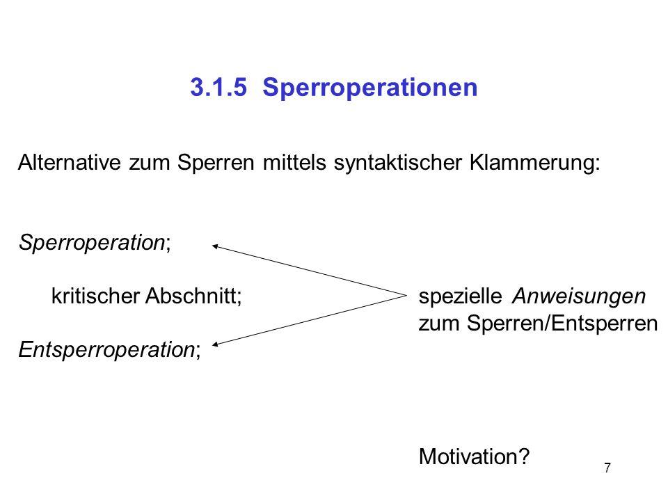 3.1.5 Sperroperationen Alternative zum Sperren mittels syntaktischer Klammerung: Sperroperation; kritischer Abschnitt; spezielle Anweisungen.