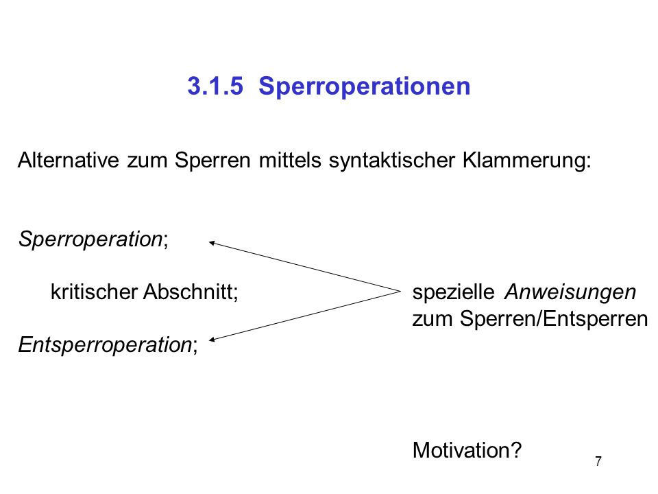 3.1.5 SperroperationenAlternative zum Sperren mittels syntaktischer Klammerung: Sperroperation; kritischer Abschnitt; spezielle Anweisungen.