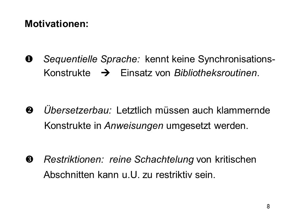Motivationen: Sequentielle Sprache: kennt keine Synchronisations- Konstrukte  Einsatz von Bibliotheksroutinen.