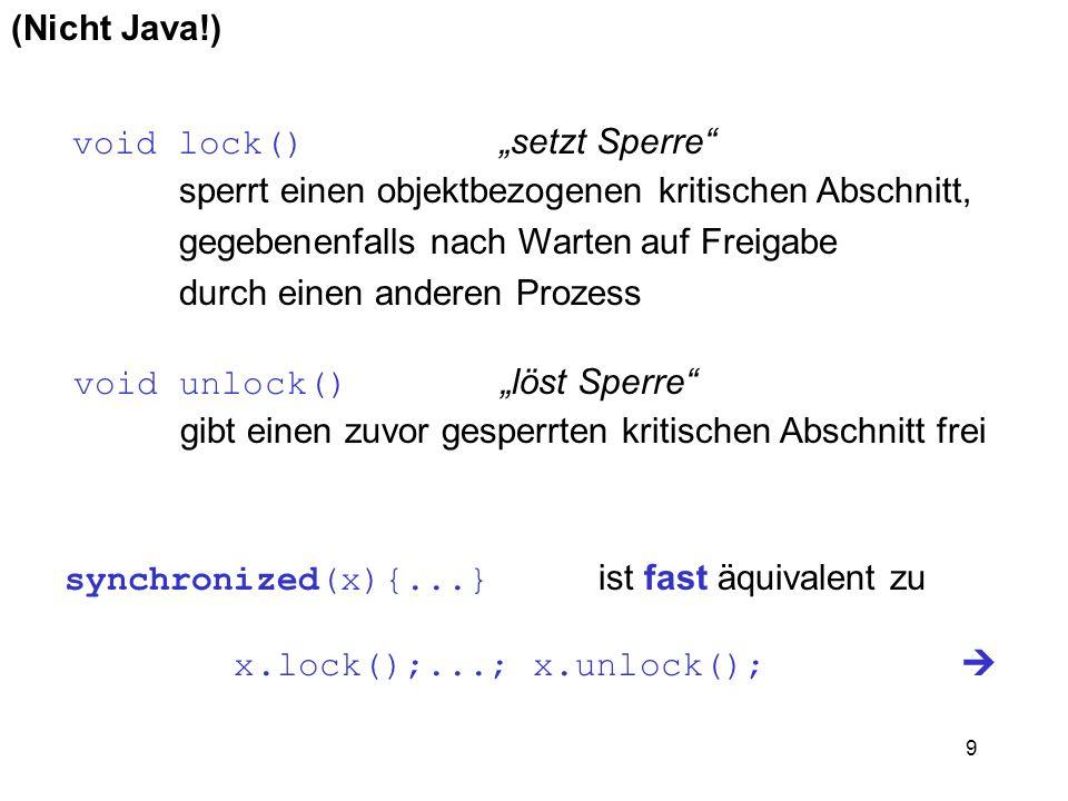 """(Nicht Java!) void lock() """"setzt Sperre sperrt einen objektbezogenen kritischen Abschnitt, gegebenenfalls nach Warten auf Freigabe."""