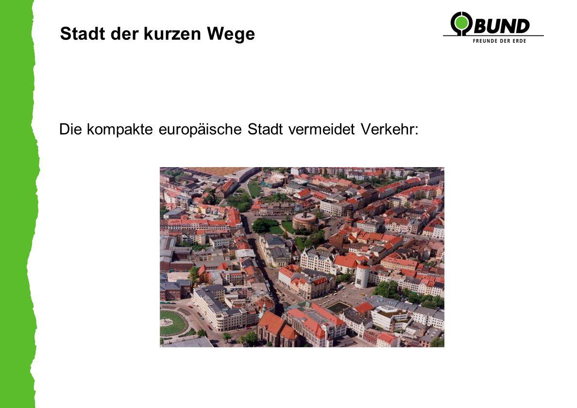 Stadt der kurzen Wege Die kompakte europäische Stadt vermeidet Verkehr: