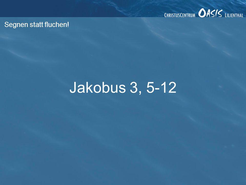 Segnen statt fluchen! Jakobus 3, 5-12