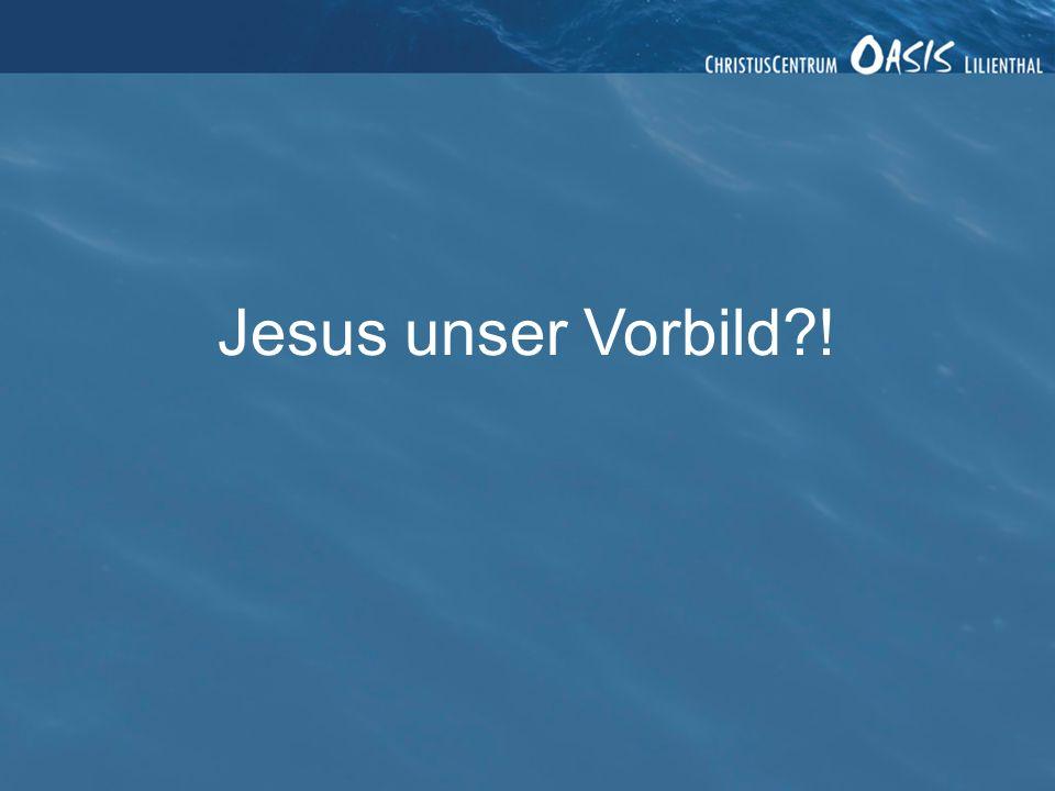 Jesus unser Vorbild ! 2