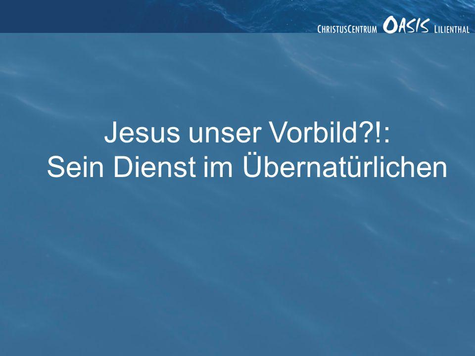 Jesus unser Vorbild !: Sein Dienst im Übernatürlichen
