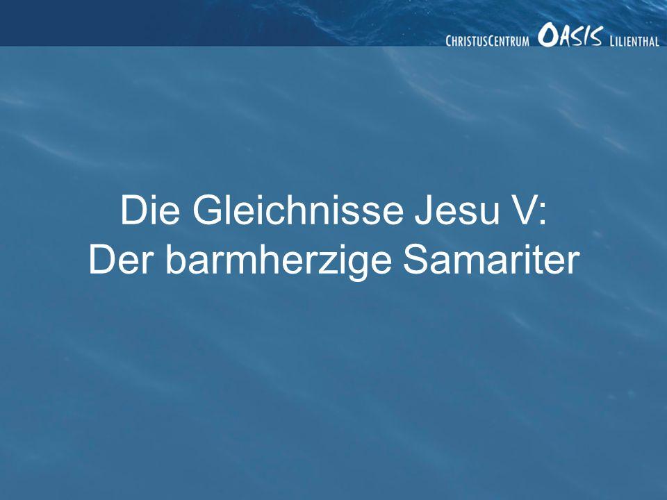Die Gleichnisse Jesu V: Der barmherzige Samariter